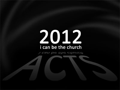Acts 2012 - i can be the church