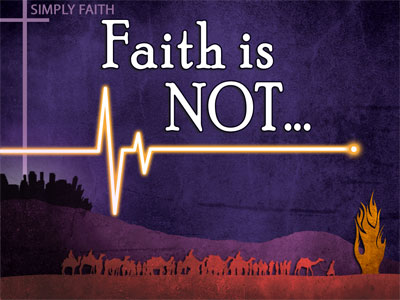 Faith is Not...