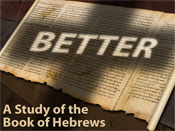 Better - A Study of the Book of Hebrews