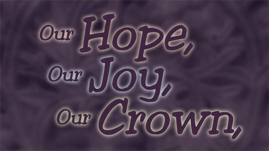 Our Hope, Our Joy, Our Crown